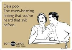 Search results for 'Dejà Poo' Ecards from Free and Funny cards and hilarious Posts Haha Funny, Funny Shit, Funny Jokes, Funny Stuff, Someecards Funny, Funny Cartoons, Funny Things, Just For Laughs, Just For You