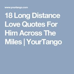 18 Long Distance Love Quotes For Him Across The Miles | YourTango