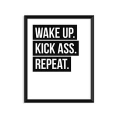 Image result for wake up kick ass repeat