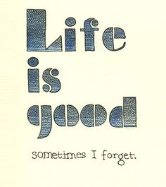 Life Is Good Quotes | Life is good sometimes I forget | Daily Positive Quotes