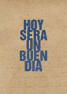 Hoy (today) sera ( will be) un (a) buen (good) dia (day).