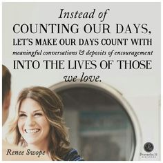 """""""Instead of counting our days, let's make our days count with meaningful conversations & deposits of encouragement into the lives of those we love. The Best Yes, Good Woman Quotes, Advice Columns, Going Through The Motions, Meaningful Conversations, Give Me Strength, Support Our Troops, Daughters Of The King, Let God"""