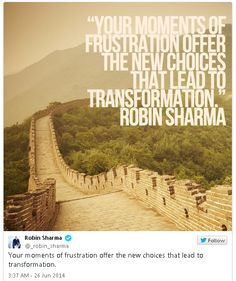 Your moments of frustration offer the new choices that lead to transformation. @_robin_sharma #quotes
