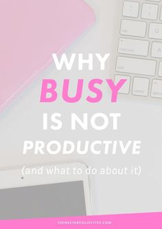 "Why ""Busy"" Isn't the Same Thing as ""Productive"" (And What to Do About It) 