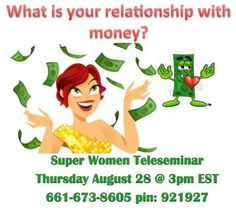 Dial in today! 1-661-673-8605 pin 921927# at 3 PM EST and educate yourself with your relationship with money.
