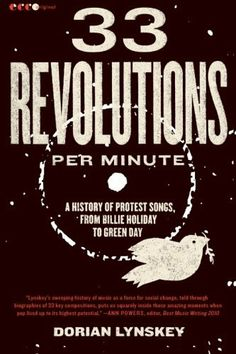 33 Revolutions per Minute: A History of Protest Songs, from Billie Holiday to Green Day by Dorian Lynskey. $13.59. Publisher: Ecco (April 5, 2011). Author: Dorian Lynskey