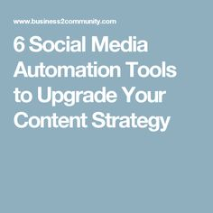 6 Social Media Automation Tools to Upgrade Your Content Strategy