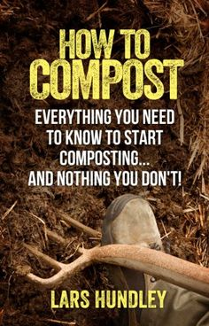 "Free Kindle Book For A Limited Time : How To Compost: Everything You Need To Know To Start Composting, And Nothing You Don't! - Lars Hundley cuts through the vast amount of information on composting in this quick and to-the-point guide, to give you the essential information you need to start composting now. This guide is for those new to composting and the following topics are covered:* Types of compost bins and the pros and cons of each (as well as ""no bin"" options)* Composting accessories…"