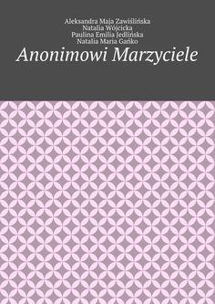 Anonimowi Marzyciele - Aleksandra Zawiślińska, Natalia Wójcicka, Paulina Jedlińska, Natalia Gańko — Ridero