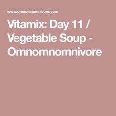 Vitamix: Day 11 / Vegetable Soup - Omnomnomnivore