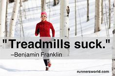 I run outside when it's freezing out because treadmills suck