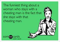 Bahahahahaha!! Seriously girls, get your shit together! Once a cheater always a cheater. Duhhhhhhh