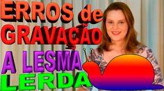 ERROS DE GRAVAÇÃO A LESMA LERDA - RECORDING ERROR THE SLUG LERDA - ERROR...