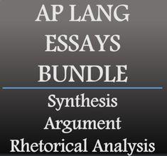 Synthesis Essay, Argument Essay, Rhetorical Analysis Essay   AP Lang Bundle
