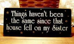 Things haven't been the same Sister Witch Painted Wood Sign Wizard of Oz