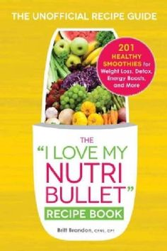 """The """"I Love My Nutribullet"""" Recipe Book: 200 Healthy Smoothies for Weight Loss, Detox, Energy Boosts, and More (Paperback) - 17214679 - Overstock.com Shopping - Great Deals on Beverages"""