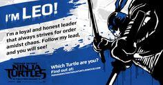 I'm Leonardo. Find out which Teenage Mutant Ninja Turtle you are at www.teenagemutantninjaturtlesmovie.com