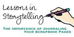 Lessons in Storytelling: The Importance of Journaling Your Scrapbook Pages