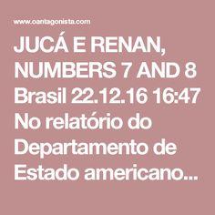 """JUCÁ E RENAN, NUMBERS 7 AND 8  Brasil 22.12.16 16:47 No relatório do Departamento de Estado americano, há também referência a pagamentos de propina a altos membros do Congresso para agilizar a aprovação da MP 627.  O relato casa com a delação de Claudio Melo Filho, que apontou Romero Jucá e Renan Calheiros como os principais beneficiários do acordo. Jucá é o """"Brazilian Official 7"""" e Renan é o """"Brazilian Official 8""""."""