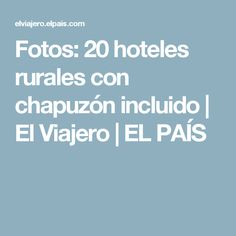 Fotos:  20 hoteles rurales con chapuzón incluido   El Viajero   EL PAÍS