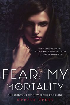 Cover Reveal: Fear My Mortality by Everly Frost - On sale April 5, 2016! #CoverReveal