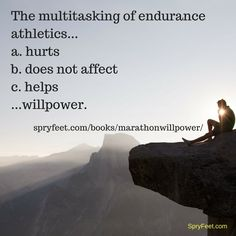 Are you an endurance runner or walker who multitasks? Get Marathon Willpower.  (Answer to previous question = b.)