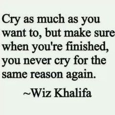 Cry as much as you want, but make sure you never cry again for the same reason