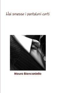 """Mauro Biancaniello, """"Hai smesso i pantaloni corti"""""""