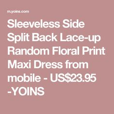 Sleeveless Side Split Back Lace-up Random Floral Print Maxi Dress from mobile - US$23.95 -YOINS