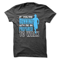 if you are running with me be prepared to walk t shirt #runner #running #shirt