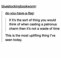 If it's something you would think of while casting a Patronus then it's not a waste of time