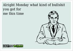 Rottenecards - Alright Monday what kind of bullshit you got for me this time
