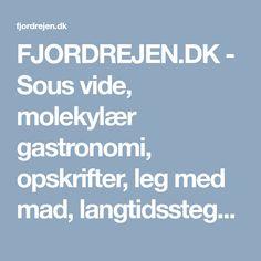 FJORDREJEN.DK - Sous vide, molekylær gastronomi, opskrifter, leg med mad, langtidsstegningFJORDREJEN.DK   Sous vide, molekylær gastronomi, opskrifter, leg med mad, langtidsstegning