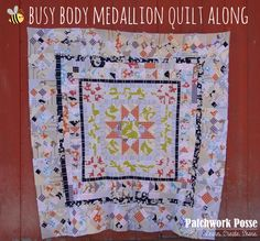 May 2016: Busy Body Medallion quilt along from patchworkposse.com
