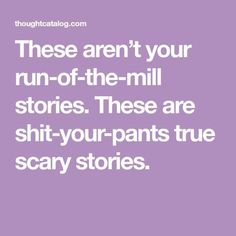 50 Truly Terrifying Creepy Stories That'll Scare You Into Perpetual Insomnia Paranormal Stories True, True Creepy Stories, Creepy But True, True Horror Stories, Spooky Stories, True Stories, Scary Stuff, Creepy Stores True, Halloween Stories Scary