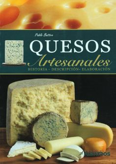 Quesos artesanales. Historia, descripcion, elaboracion (Spanish Edition