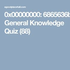 Check your gk  General Knowledge Quiz (88)