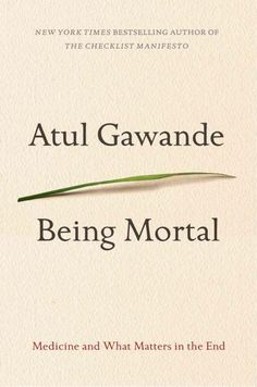 In Being Mortal,the ever thoughtful surgeon and author Atul Gawande asks us to think about what it really means to age gracefully and die with dignity when modern medicine can do so much to extend life. And challenges us to examine the real costs of prolonged medical treatment when the evidence is mounting that we are not necessarily improving life at the end.