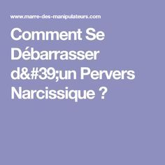 Comment Se Débarrasser d'un Pervers Narcissique ?