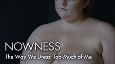 The Way We Dress: Too Much of Me  Director Siri Bunford confronts weight and self-worth in part two of The Way We Dress