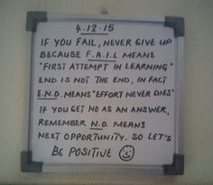 """If you FAIL, never give up, F.L means """"First Attempt in Learning"""" END is not the end, in fact E.D means """"Effort Never Dies"""". If you get NO as an answer, remember N. means """"Next Opportunity"""". So let's be positive. Quotes To Live By, Life Quotes, Work Quotes, Happy Quotes, Guter Rat, Never Give Up, Let It Be, Daniela Ruah, Thoughts"""