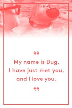 The 20 Best Quotes From Pixar Movies  #refinery29  http://www.refinery29.com/2015/06/88105/best-pixar-movie-quotes-inside-out#slide-19  Dug, UpForget love at first sight, it's more like love at first phrase. ...