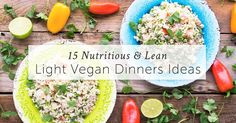 Our 15 favorite lean & light dinner ideas are perfect for easy and enjoyable vegan weight loss. You won't get bored with all this variety and deliciousness.