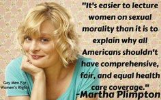 """It's easier to lecture women on sexual morality than it is to explain why all Americans shouldn't have comprehensive fair, and equal health care coverage."" Martha Plimpton"
