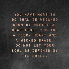 Do not let your soul be defined by its shell