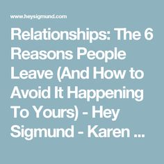 Relationships: The 6 Reasons People Leave (And How to Avoid It Happening To Yours) - Hey Sigmund - Karen Young