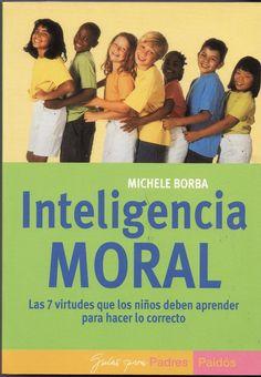 En un momento en el que padres, educadores y responsables políticos intentan luchar contra la aparente indiferencia de los jóvenes ante nociones como el bien y el mal, la doctora Borba ha alcanzado un importante hito al conceptualizar y enseñar qué son la virtud, el carácter y los valores morales... http://www.buenastareas.com/ensayos/Inteligencia-Moral-De-Michele-Borba/47449194.html http://rabel.jcyl.es/cgi-bin/abnetopac?SUBC=BPSO&ACC=DOSEARCH&xsqf99=618210+