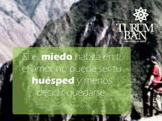 Si el miedo habita en ti, el amor no puede ser tu huésped y menos decidir quedarse.  www.Turumban.com