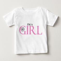 I'm A Girl Baby T-Shirt