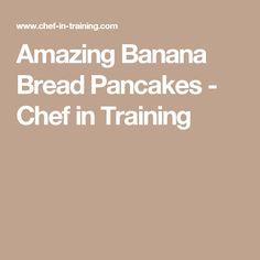 Amazing Banana Bread Pancakes - Chef in Training